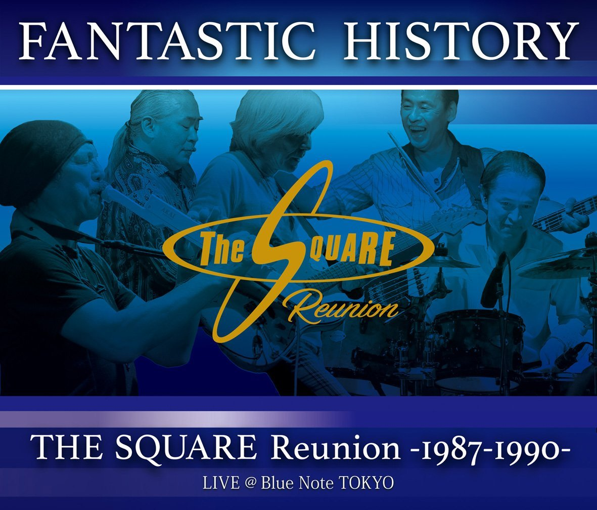 """FANTASTIC HISTORY""/ THE SQUARE Reunion -1987-1990- LIVE @Blue Note TOKYO"